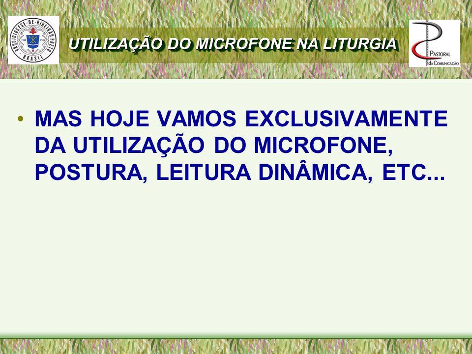 MAS HOJE VAMOS EXCLUSIVAMENTE DA UTILIZAÇÃO DO MICROFONE, POSTURA, LEITURA DINÂMICA, ETC...