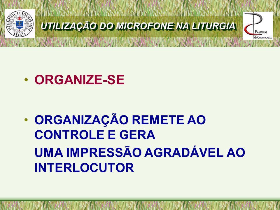 ORGANIZE-SE ORGANIZAÇÃO REMETE AO CONTROLE E GERA UMA IMPRESSÃO AGRADÁVEL AO INTERLOCUTOR UTILIZAÇÃO DO MICROFONE NA LITURGIA