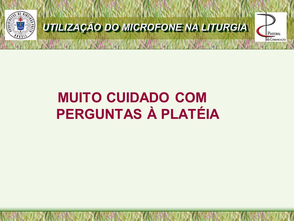 MUITO CUIDADO COM PERGUNTAS À PLATÉIA UTILIZAÇÃO DO MICROFONE NA LITURGIA