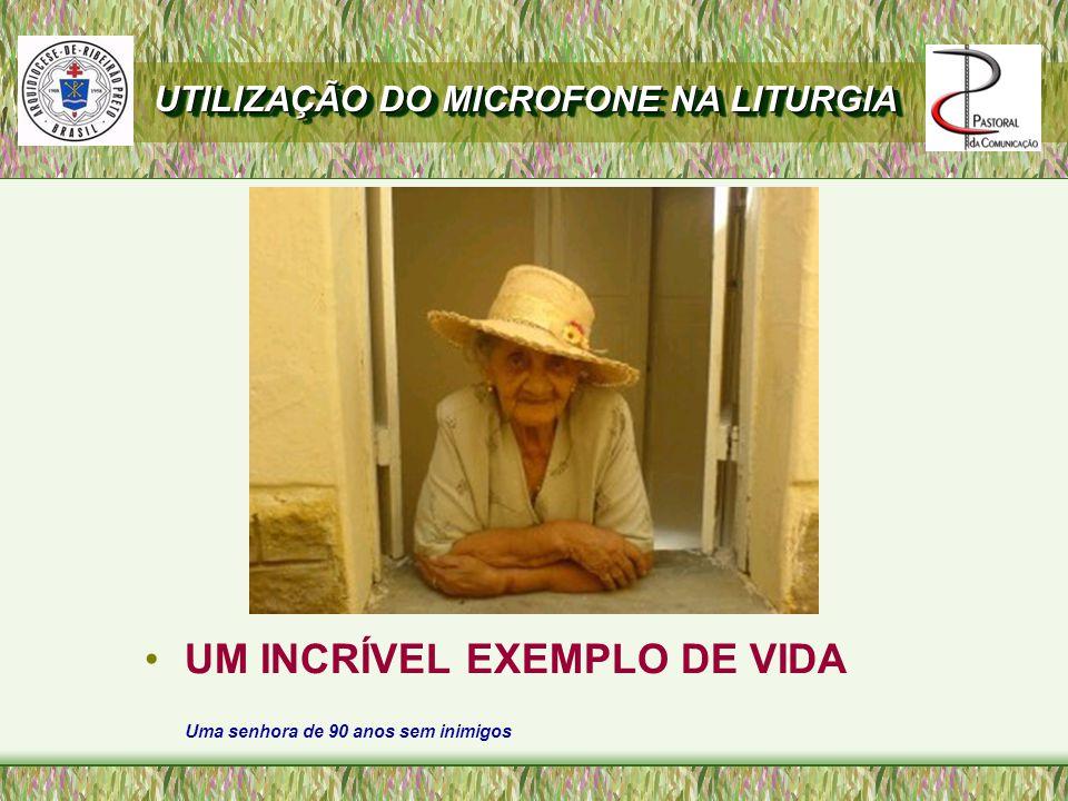 UM INCRÍVEL EXEMPLO DE VIDA Uma senhora de 90 anos sem inimigos UTILIZAÇÃO DO MICROFONE NA LITURGIA