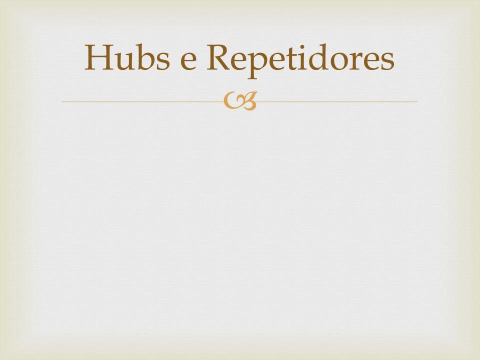  Hubs e Repetidores