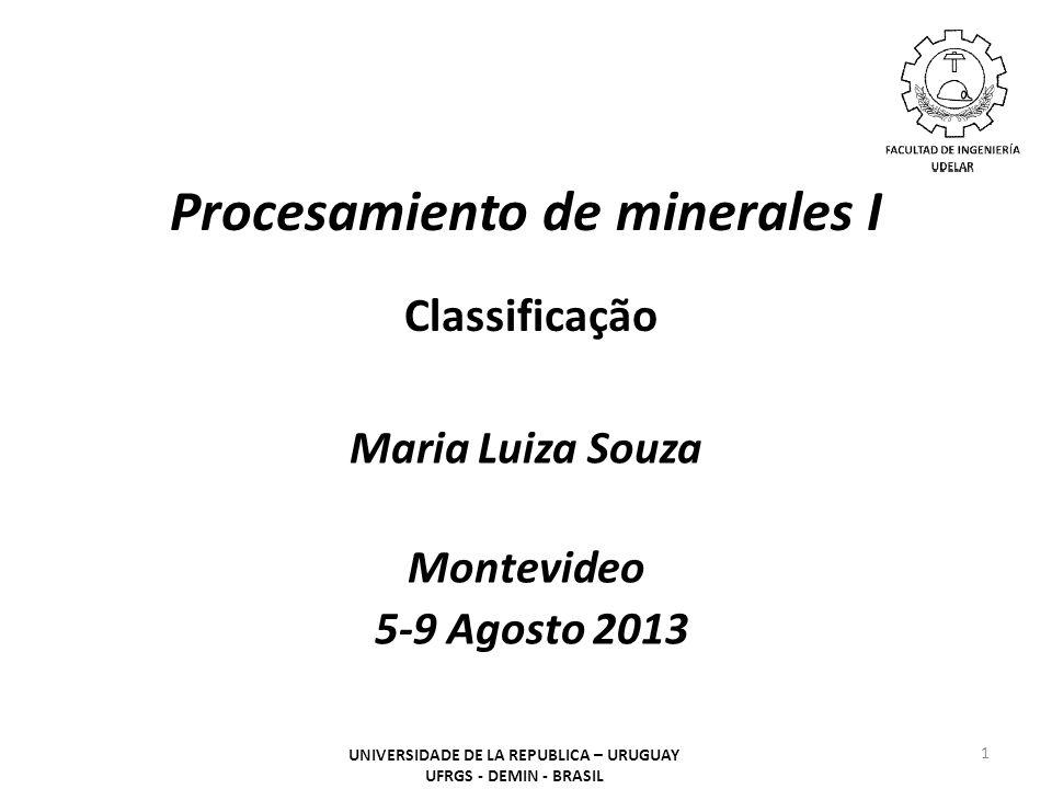 Procesamiento de minerales I Classificação Maria Luiza Souza Montevideo 5-9 Agosto 2013 1 UNIVERSIDADE DE LA REPUBLICA – URUGUAY UFRGS - DEMIN - BRASIL