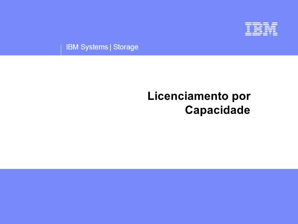 IBM Systems | Storage Licenciamento por Capacidade