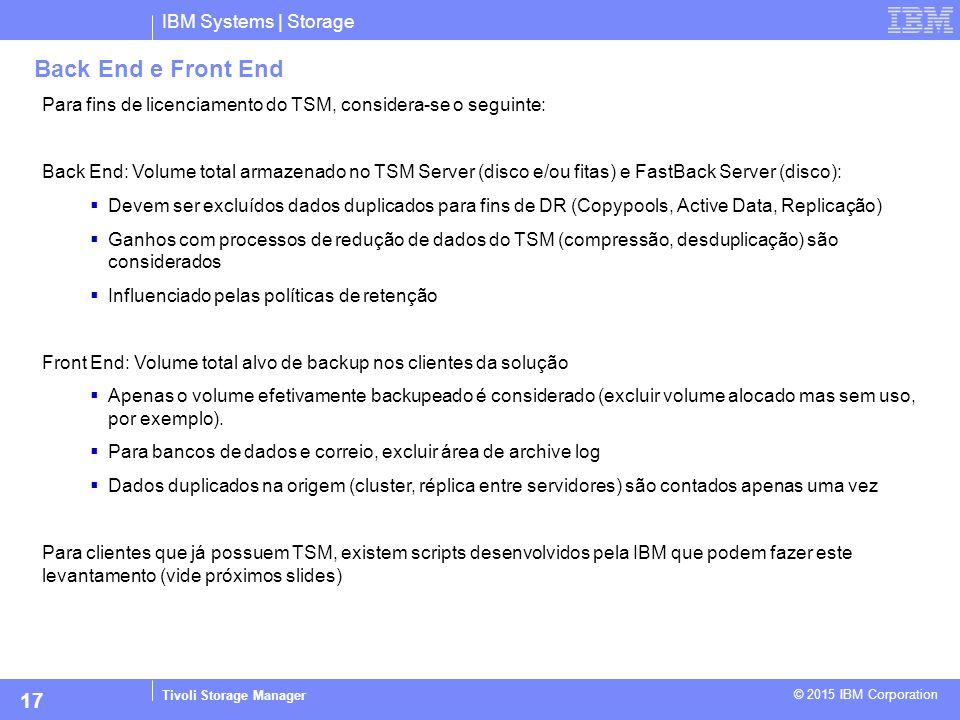 IBM Systems | Storage Tivoli Storage Manager © 2015 IBM Corporation 17 Back End e Front End Para fins de licenciamento do TSM, considera-se o seguinte