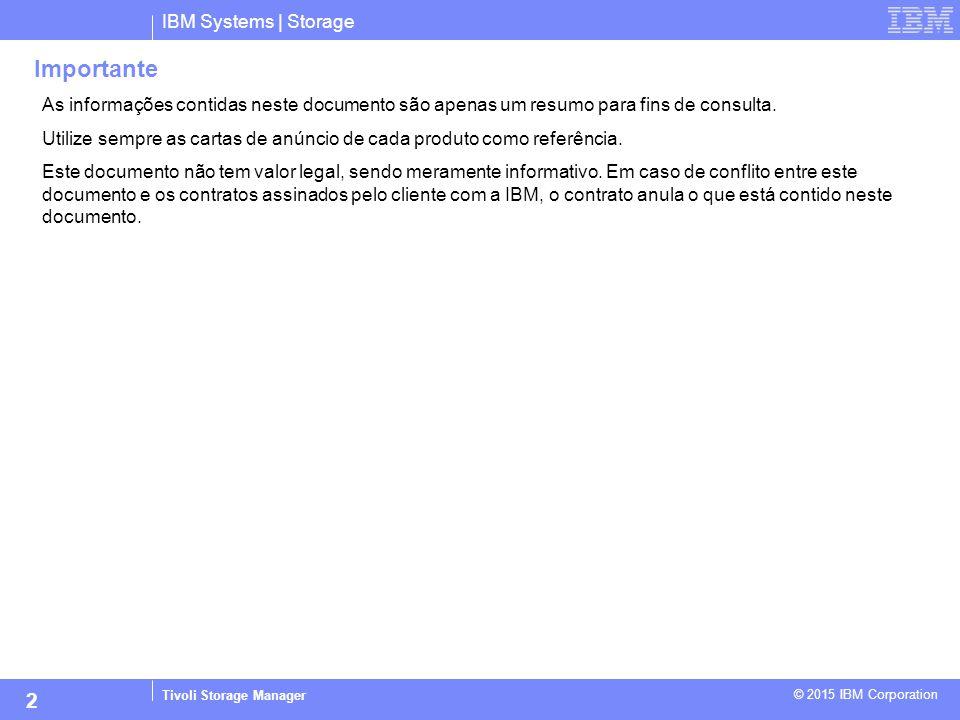 IBM Systems | Storage Tivoli Storage Manager © 2015 IBM Corporation 2 Importante As informações contidas neste documento são apenas um resumo para fin