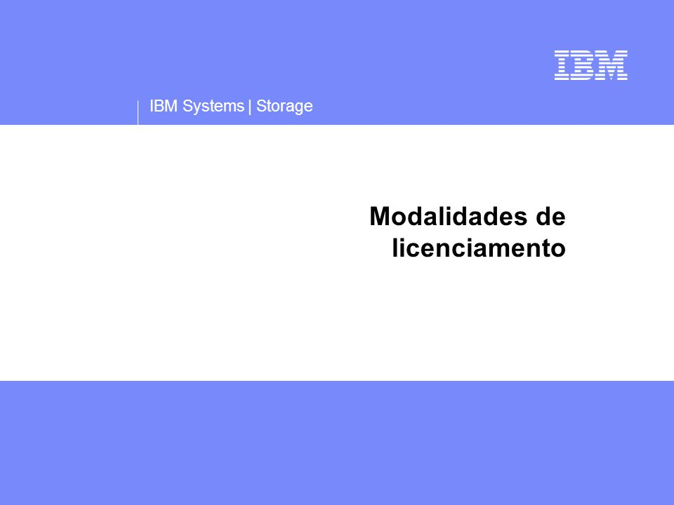 IBM Systems | Storage Modalidades de licenciamento