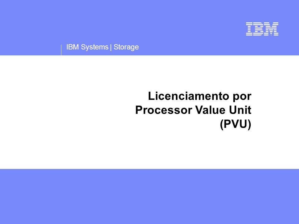 IBM Systems | Storage Licenciamento por Processor Value Unit (PVU)