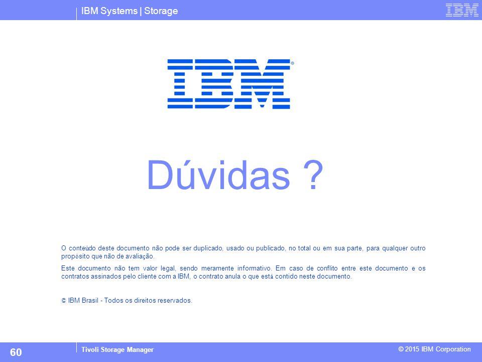 IBM Systems | Storage © 2015 IBM Corporation O conte ú do deste documento não pode ser duplicado, usado ou publicado, no total ou em sua parte, para q