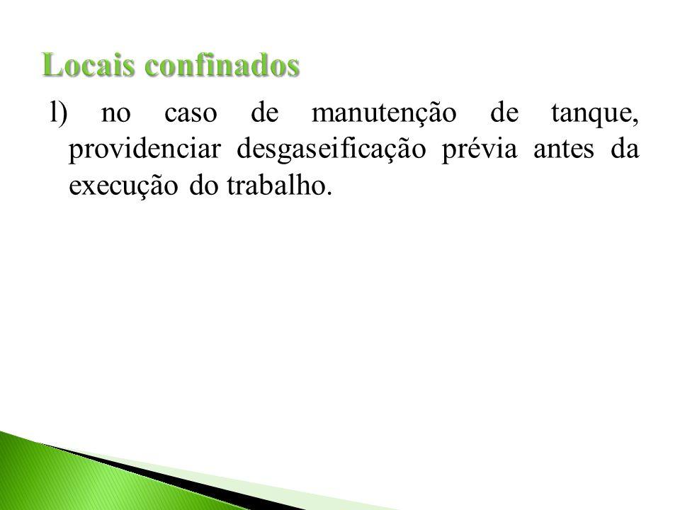 l) no caso de manutenção de tanque, providenciar desgaseificação prévia antes da execução do trabalho.