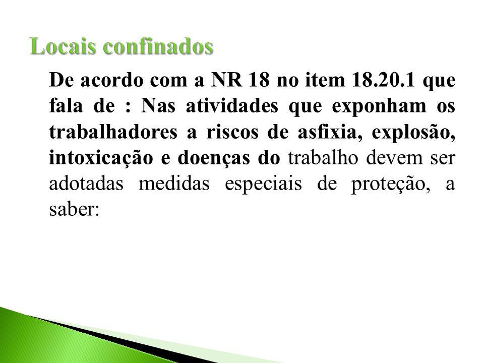 De acordo com a NR 18 no item 18.20.1 que fala de : Nas atividades que exponham os trabalhadores a riscos de asfixia, explosão, intoxicação e doenças do trabalho devem ser adotadas medidas especiais de proteção, a saber: