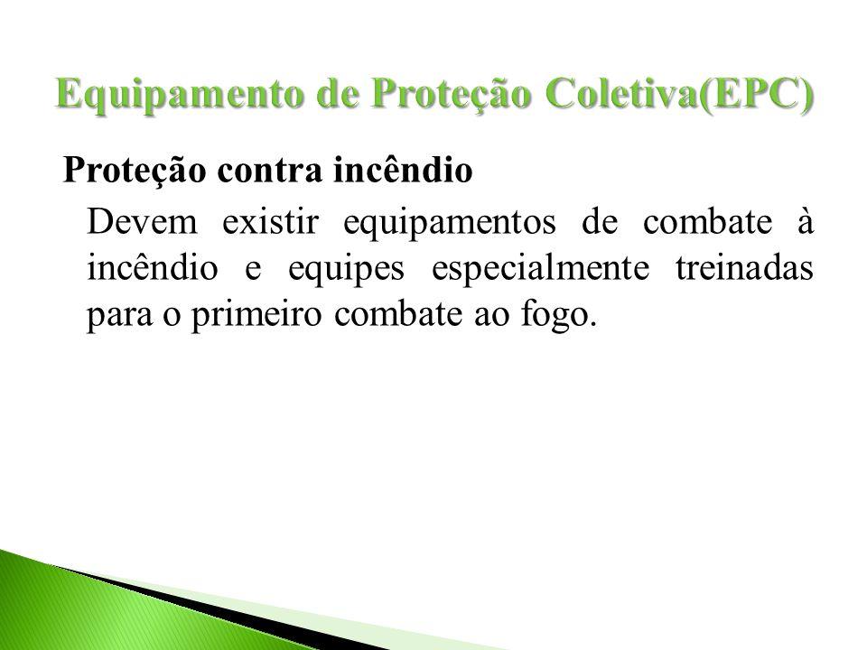 Proteção contra incêndio Devem existir equipamentos de combate à incêndio e equipes especialmente treinadas para o primeiro combate ao fogo.