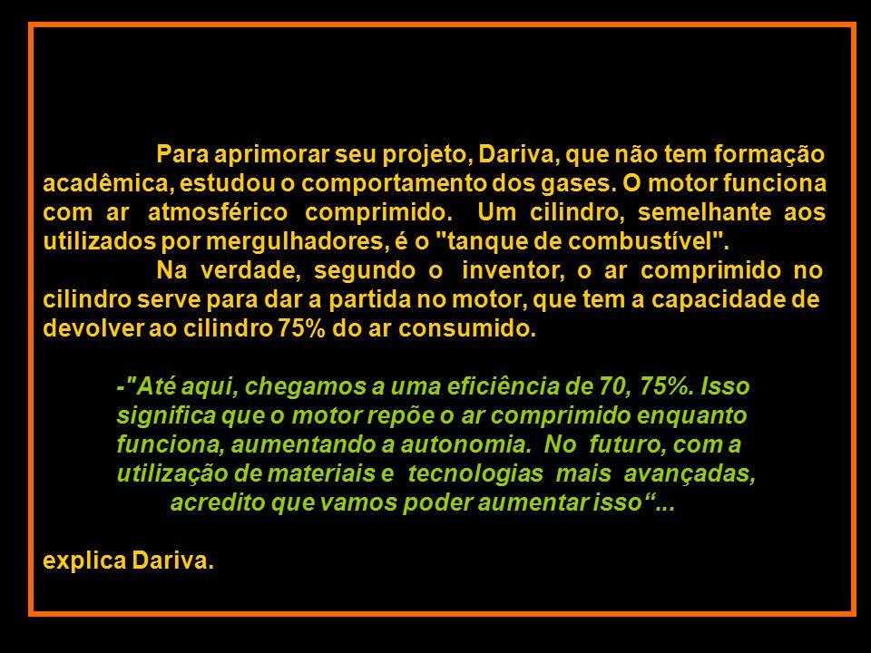 Tudo começou há mais de 25 anos, quando Dariva teve a idéia de usar o ar comprimido para mover os pistões de um motor.