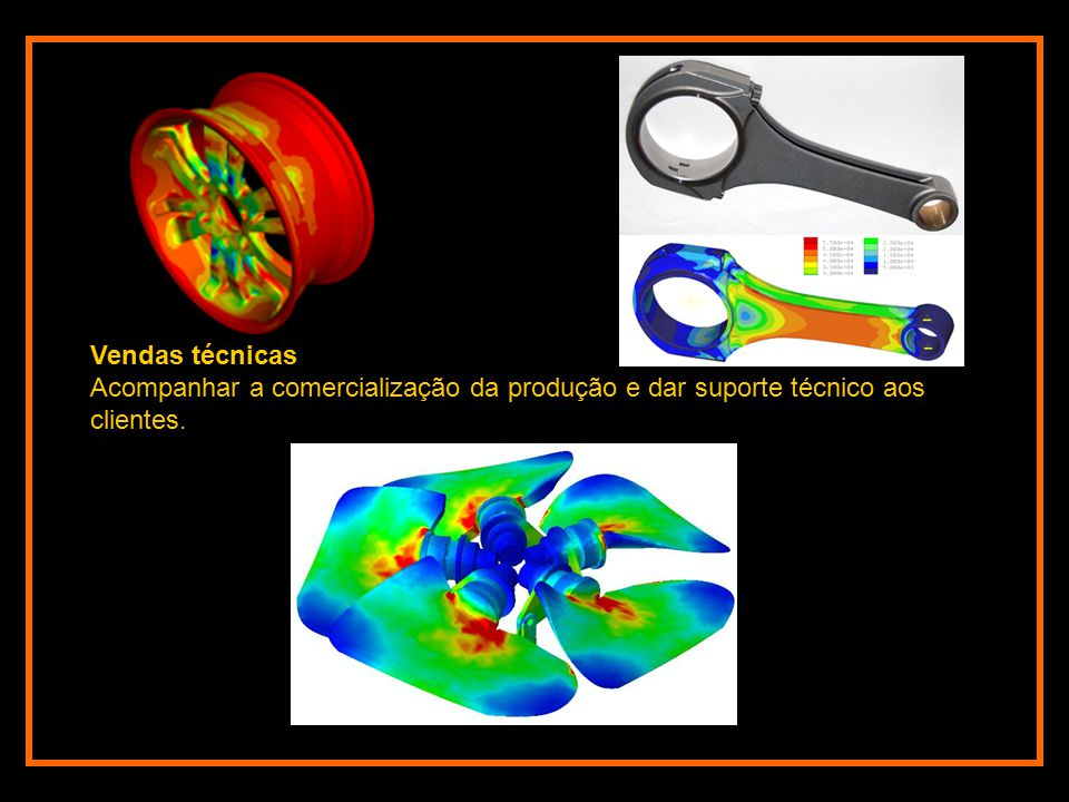 Vendas técnicas Acompanhar a comercialização da produção e dar suporte técnico aos clientes.