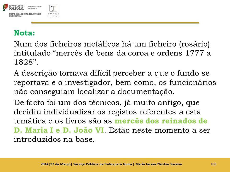 """Nota: Num dos ficheiros metálicos há um ficheiro (rosário) intitulado """"mercês de bens da coroa e ordens 1777 a 1828"""". A descrição tornava difícil perc"""