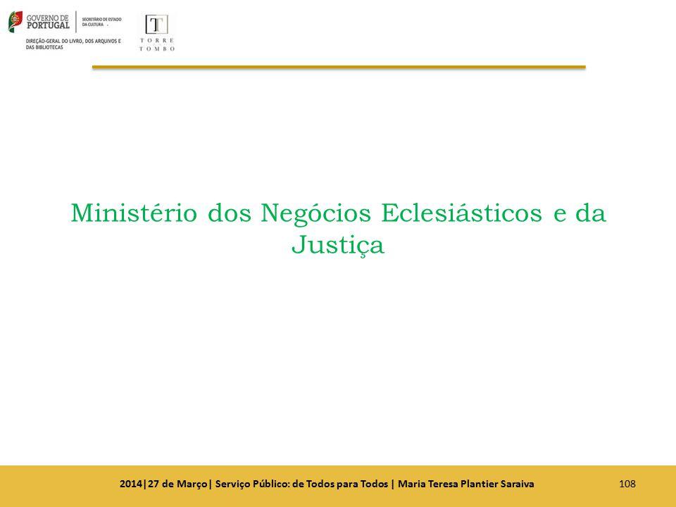 Ministério dos Negócios Eclesiásticos e da Justiça 1082014|27 de Março| Serviço Público: de Todos para Todos | Maria Teresa Plantier Saraiva