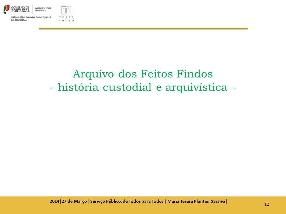 Arquivo dos Feitos Findos - história custodial e arquivística - 12 2014|27 de Março| Serviço Público: de Todos para Todos | Maria Teresa Plantier Sara