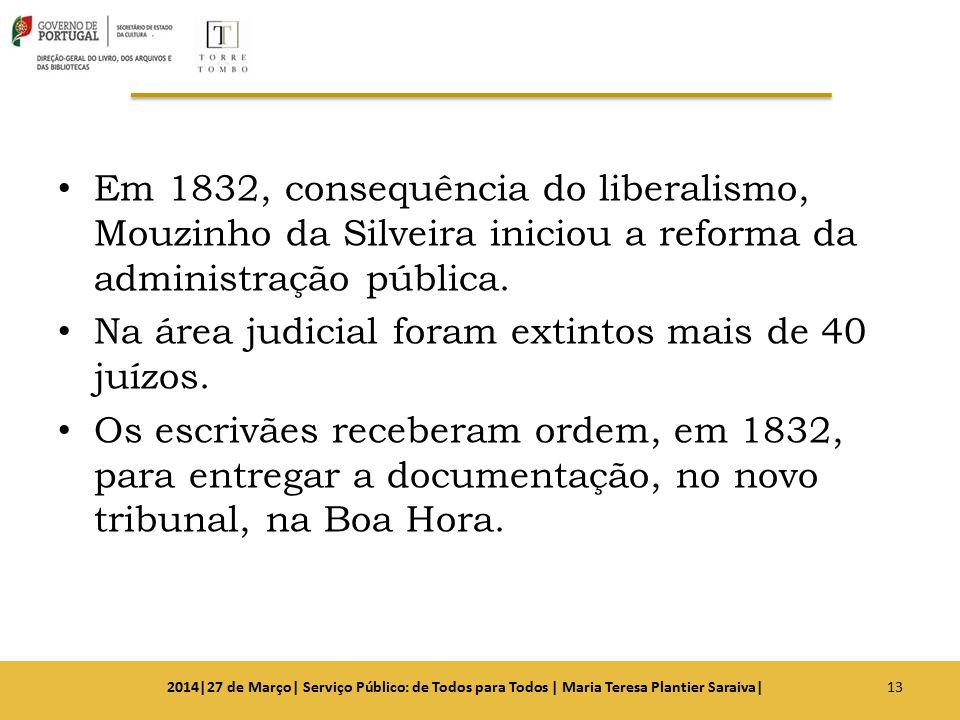 Em 1832, consequência do liberalismo, Mouzinho da Silveira iniciou a reforma da administração pública. Na área judicial foram extintos mais de 40 juíz