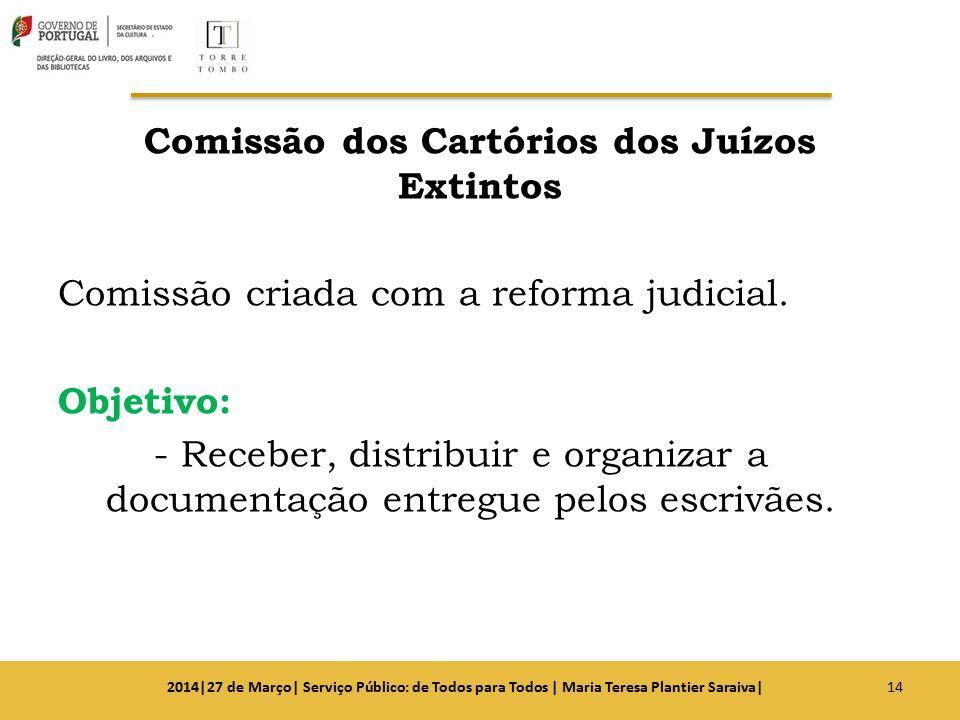 Comissão dos Cartórios dos Juízos Extintos Comissão criada com a reforma judicial. Objetivo: - Receber, distribuir e organizar a documentação entregue
