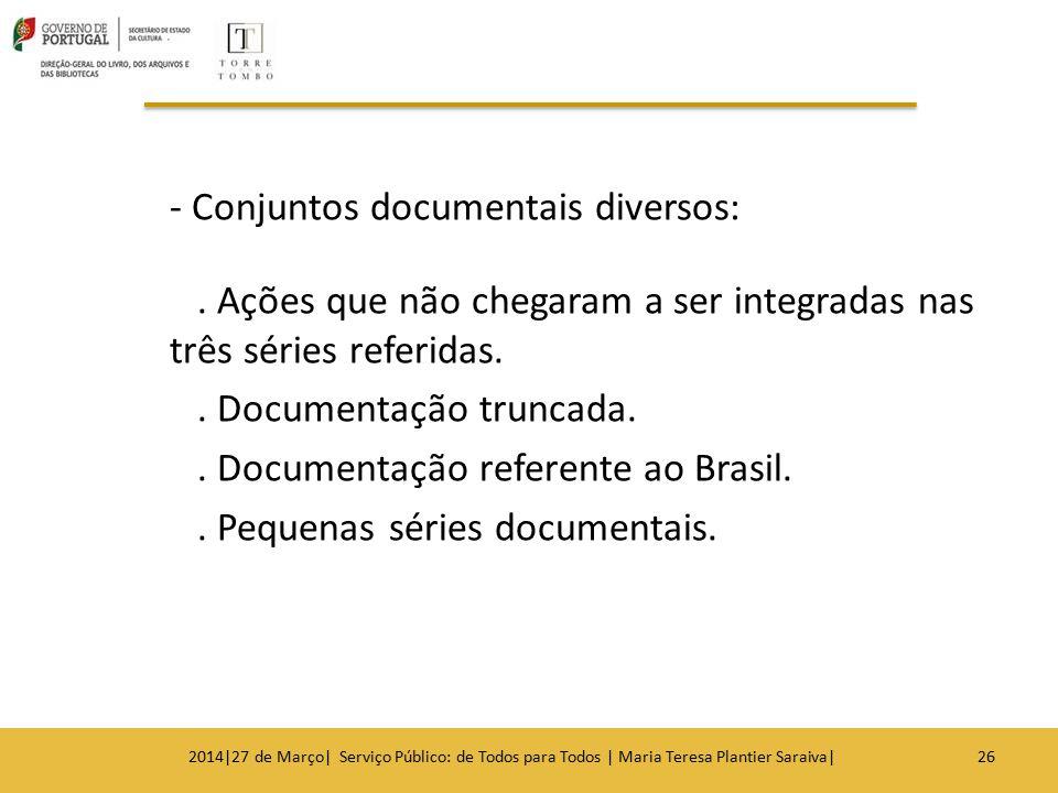- Conjuntos documentais diversos:. Ações que não chegaram a ser integradas nas três séries referidas.. Documentação truncada.. Documentação referente