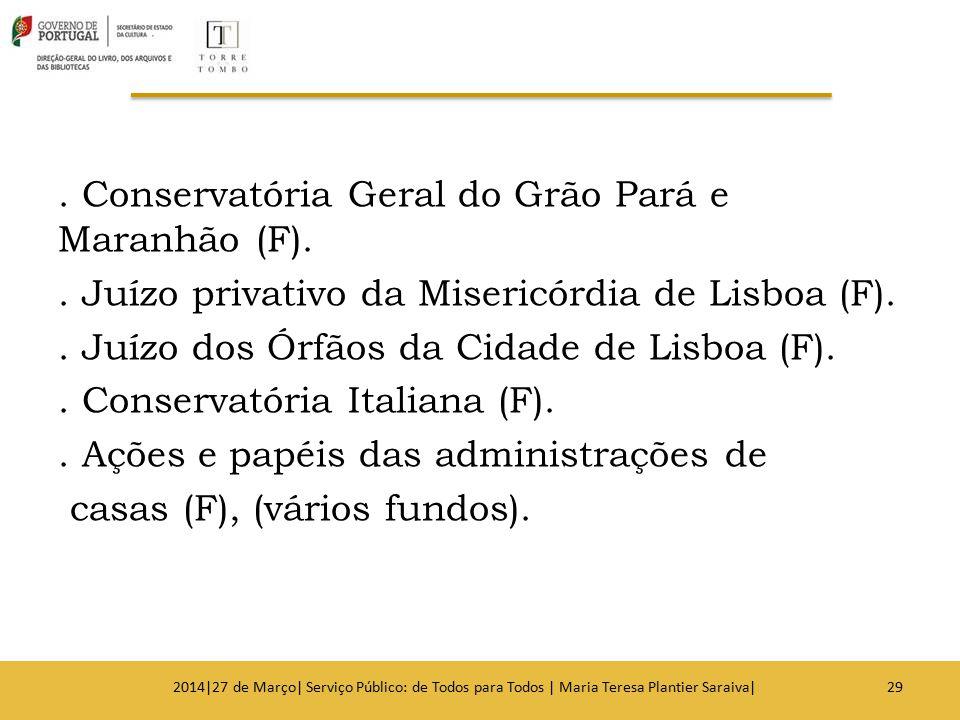 . Conservatória Geral do Grão Pará e Maranhão (F).. Juízo privativo da Misericórdia de Lisboa (F).. Juízo dos Órfãos da Cidade de Lisboa (F).. Conserv
