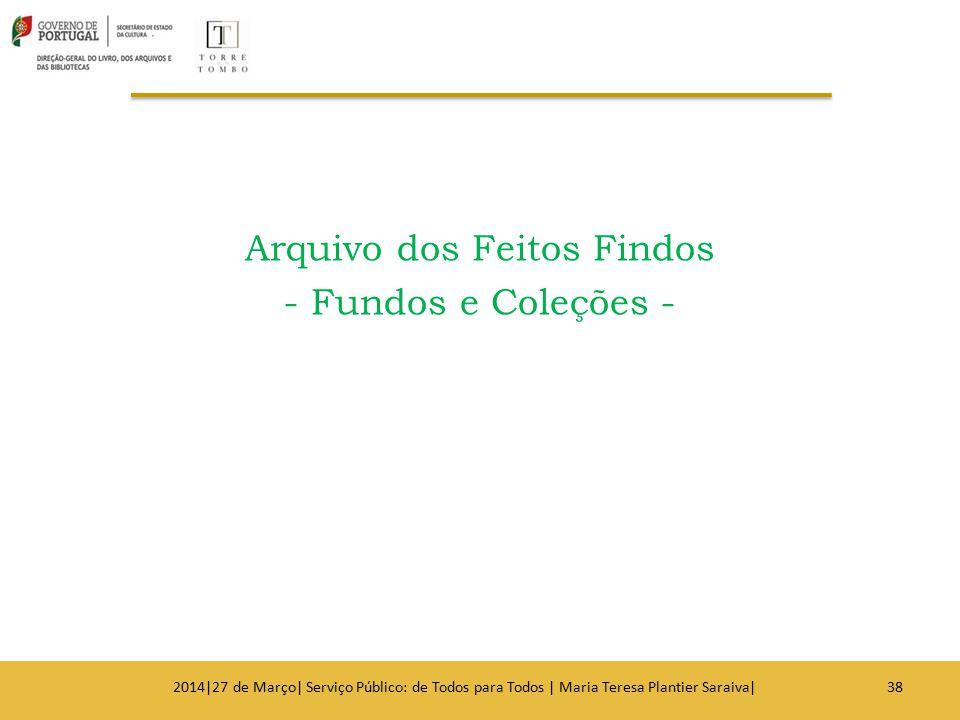 Arquivo dos Feitos Findos - Fundos e Coleções - 382014|27 de Março| Serviço Público: de Todos para Todos | Maria Teresa Plantier Saraiva|