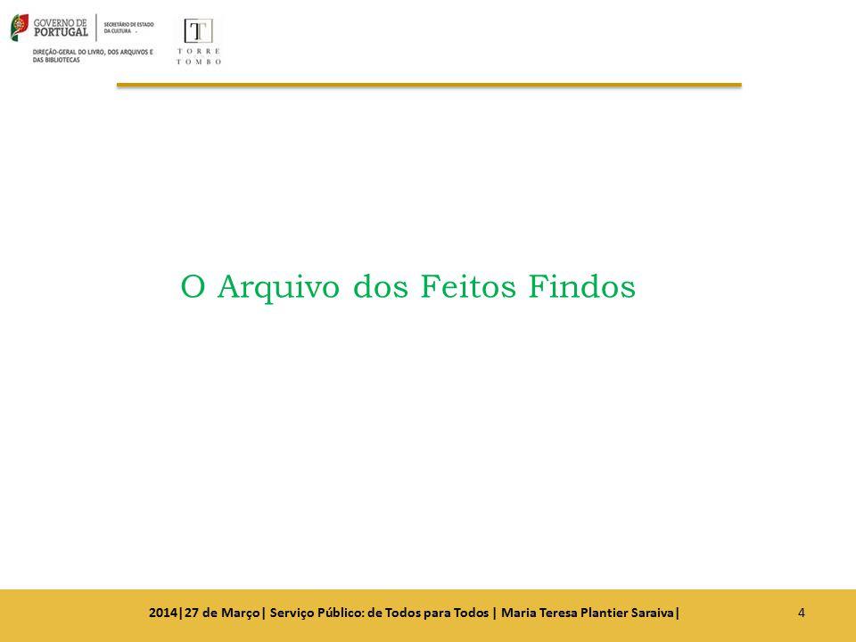 O Arquivo dos Feitos Findos 42014|27 de Março| Serviço Público: de Todos para Todos | Maria Teresa Plantier Saraiva|
