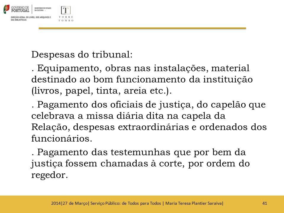Despesas do tribunal:. Equipamento, obras nas instalações, material destinado ao bom funcionamento da instituição (livros, papel, tinta, areia etc.)..