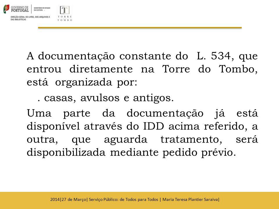 A documentação constante do L. 534, que entrou diretamente na Torre do Tombo, está organizada por:. casas, avulsos e antigos. Uma parte da documentaçã