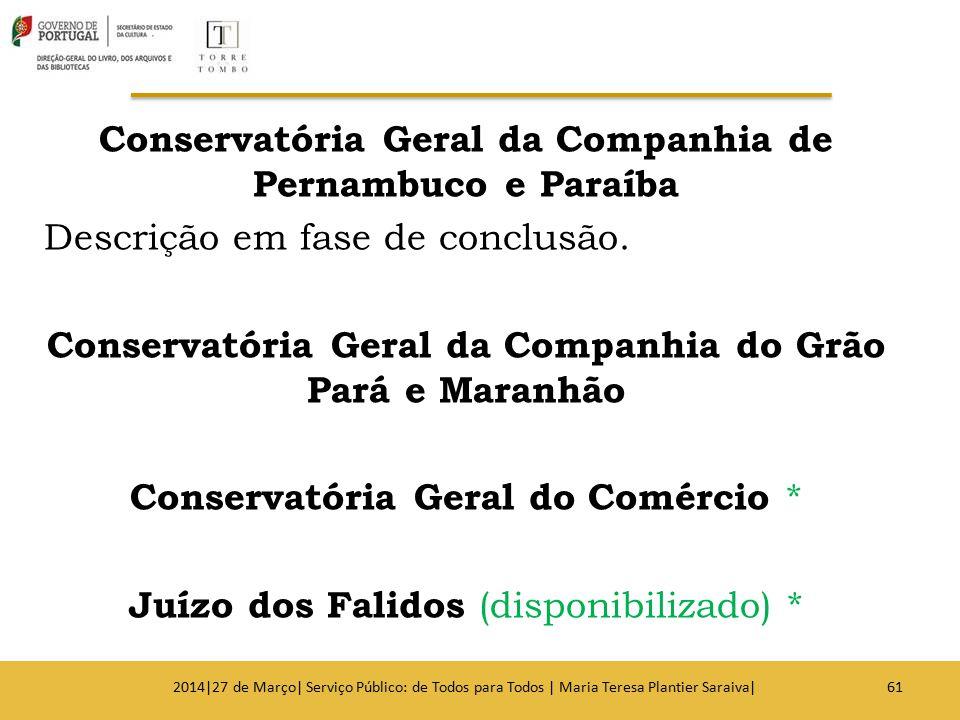 Conservatória Geral da Companhia de Pernambuco e Paraíba Descrição em fase de conclusão. Conservatória Geral da Companhia do Grão Pará e Maranhão Cons