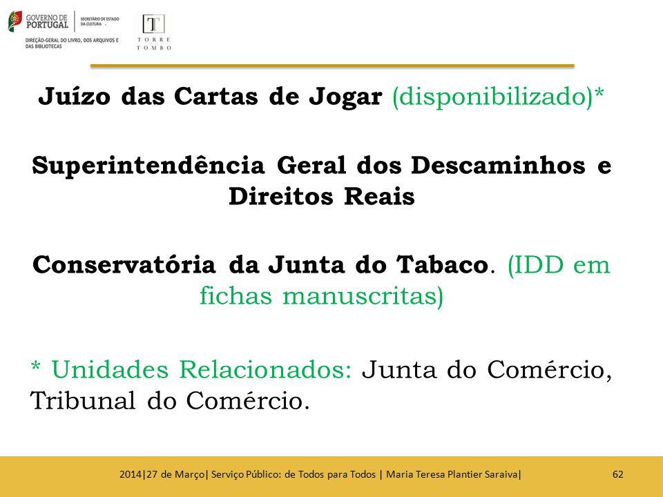 Juízo das Cartas de Jogar (disponibilizado)* Superintendência Geral dos Descaminhos e Direitos Reais Conservatória da Junta do Tabaco. (IDD em fichas