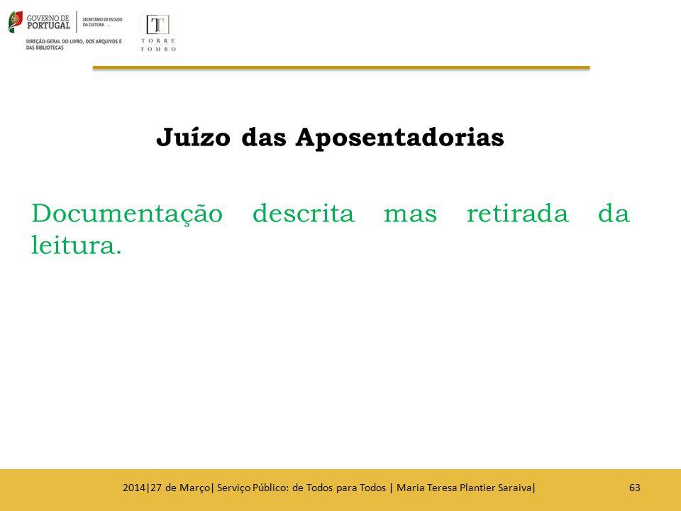 Juízo das Aposentadorias Documentação descrita mas retirada da leitura. 632014|27 de Março| Serviço Público: de Todos para Todos | Maria Teresa Planti