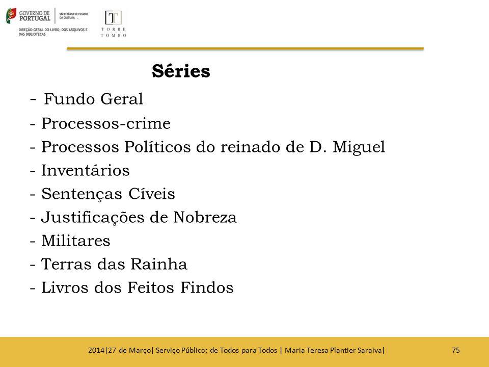Séries - Fundo Geral - Processos-crime - Processos Políticos do reinado de D. Miguel - Inventários - Sentenças Cíveis - Justificações de Nobreza - Mil