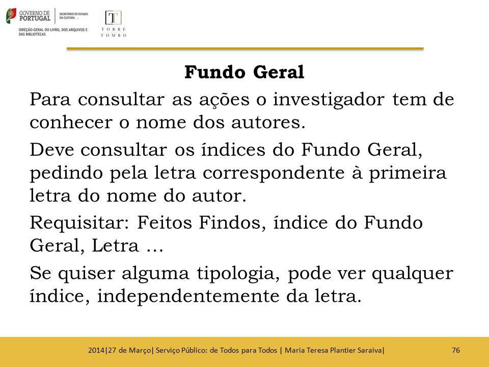 Fundo Geral Para consultar as ações o investigador tem de conhecer o nome dos autores. Deve consultar os índices do Fundo Geral, pedindo pela letra co