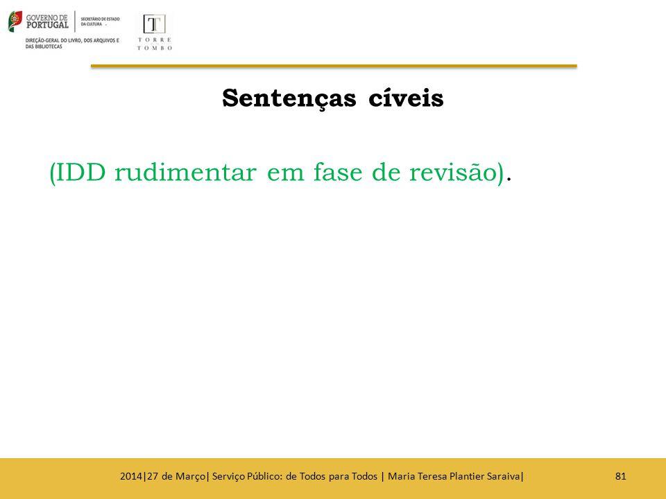 Sentenças cíveis (IDD rudimentar em fase de revisão). 812014|27 de Março| Serviço Público: de Todos para Todos | Maria Teresa Plantier Saraiva|