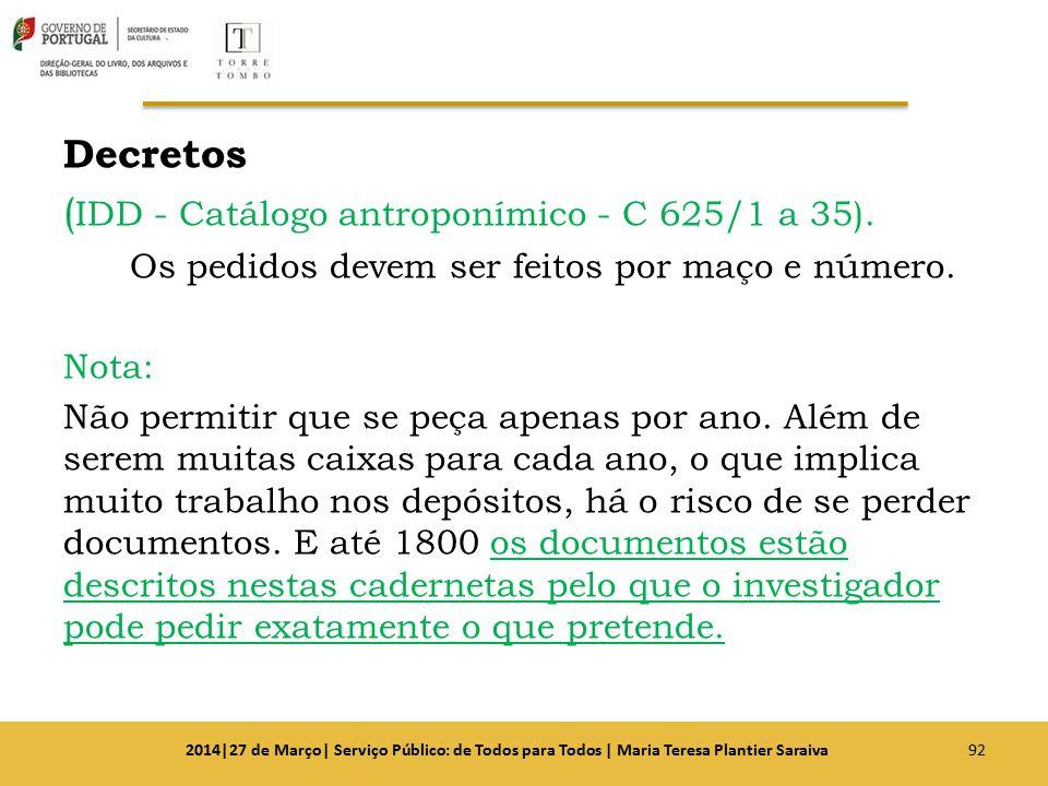 Decretos ( IDD - Catálogo antroponímico - C 625/1 a 35). Os pedidos devem ser feitos por maço e número. Nota: Não permitir que se peça apenas por ano.