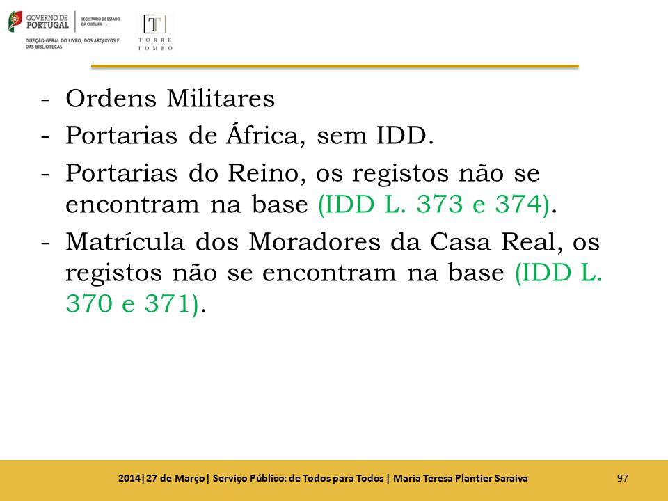 -Ordens Militares -Portarias de África, sem IDD. -Portarias do Reino, os registos não se encontram na base (IDD L. 373 e 374). -Matrícula dos Moradore