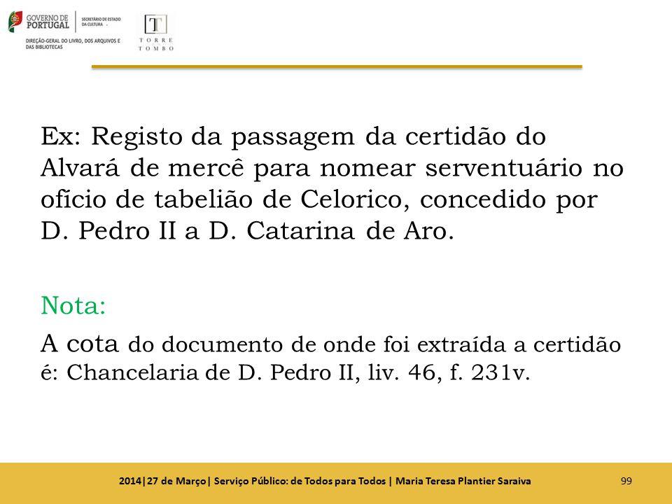 Ex: Registo da passagem da certidão do Alvará de mercê para nomear serventuário no ofício de tabelião de Celorico, concedido por D. Pedro II a D. Cata