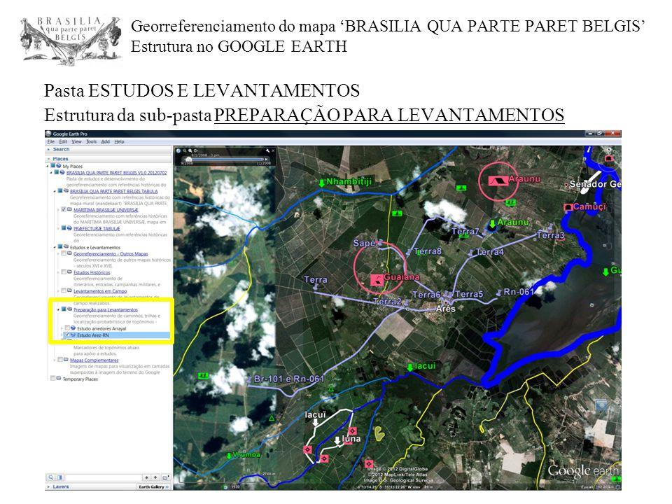 Georreferenciamento do mapa 'BRASILIA QUA PARTE PARET BELGIS' Estrutura no GOOGLE EARTH Pasta ESTUDOS E LEVANTAMENTOS Estrutura da sub-pasta PREPARAÇÃ