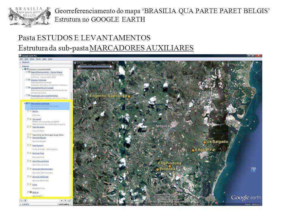 Georreferenciamento do mapa 'BRASILIA QUA PARTE PARET BELGIS' Estrutura no GOOGLE EARTH Pasta ESTUDOS E LEVANTAMENTOS Estrutura da sub-pasta MARCADORE