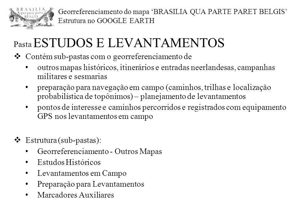 Georreferenciamento do mapa 'BRASILIA QUA PARTE PARET BELGIS' Estrutura no GOOGLE EARTH Pasta ESTUDOS E LEVANTAMENTOS  Contém sub-pastas com o georre