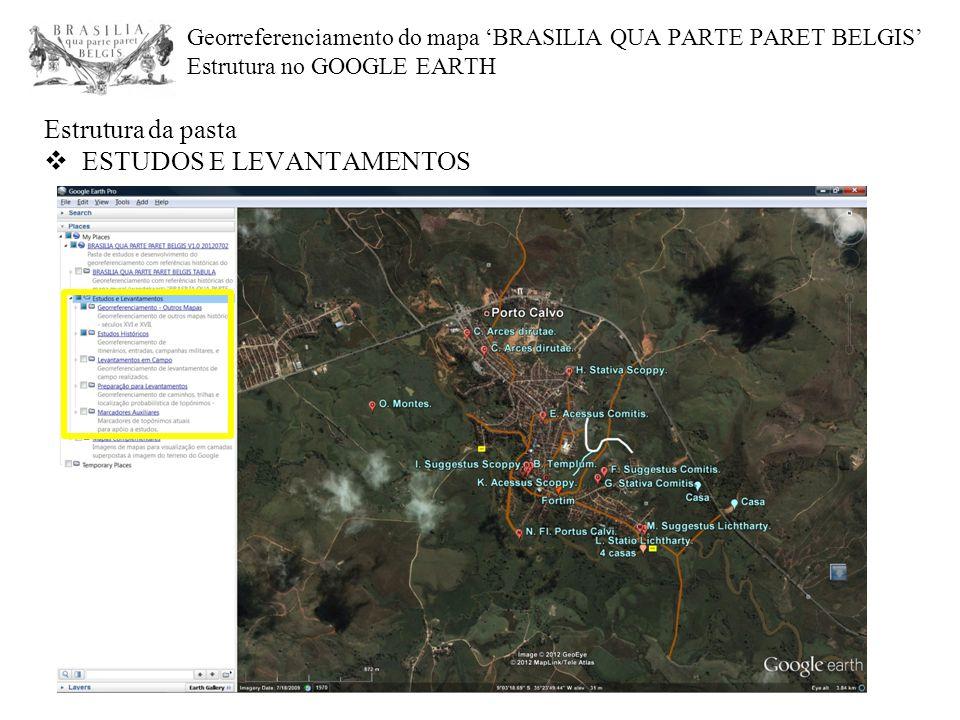 Georreferenciamento do mapa 'BRASILIA QUA PARTE PARET BELGIS' Estrutura no GOOGLE EARTH Estrutura da pasta  ESTUDOS E LEVANTAMENTOS