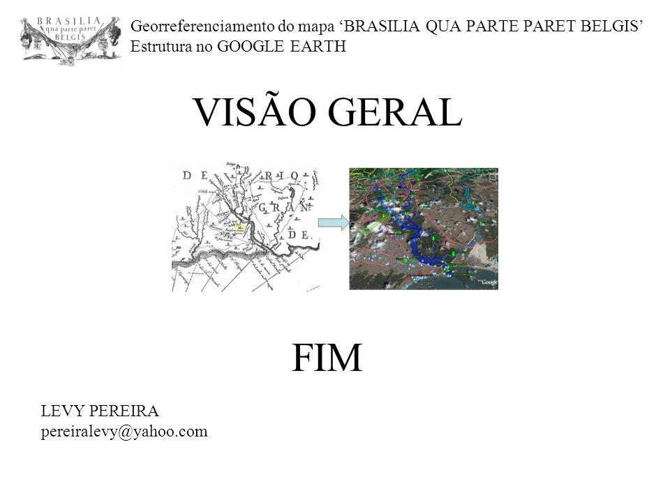 Georreferenciamento do mapa 'BRASILIA QUA PARTE PARET BELGIS' Estrutura no GOOGLE EARTH VISÃO GERAL FIM LEVY PEREIRA pereiralevy@yahoo.com