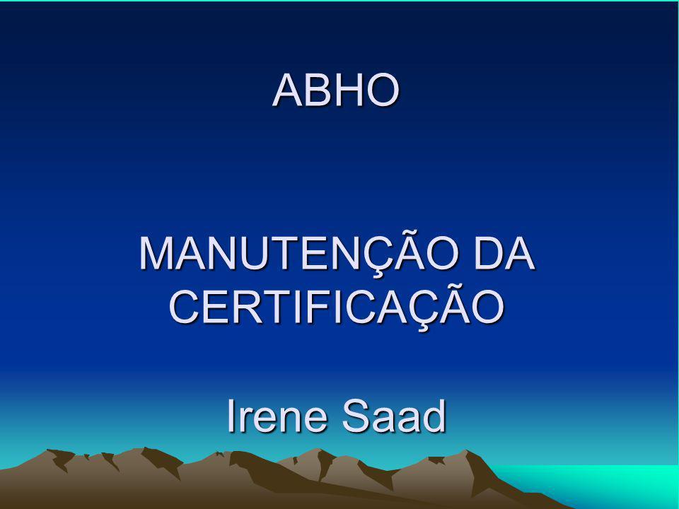 ABHO MANUTENÇÃO DA CERTIFICAÇÃO Irene Saad