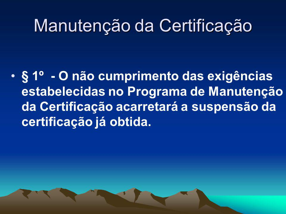 Manutenção da Certificação § 1º - O não cumprimento das exigências estabelecidas no Programa de Manutenção da Certificação acarretará a suspensão da certificação já obtida.