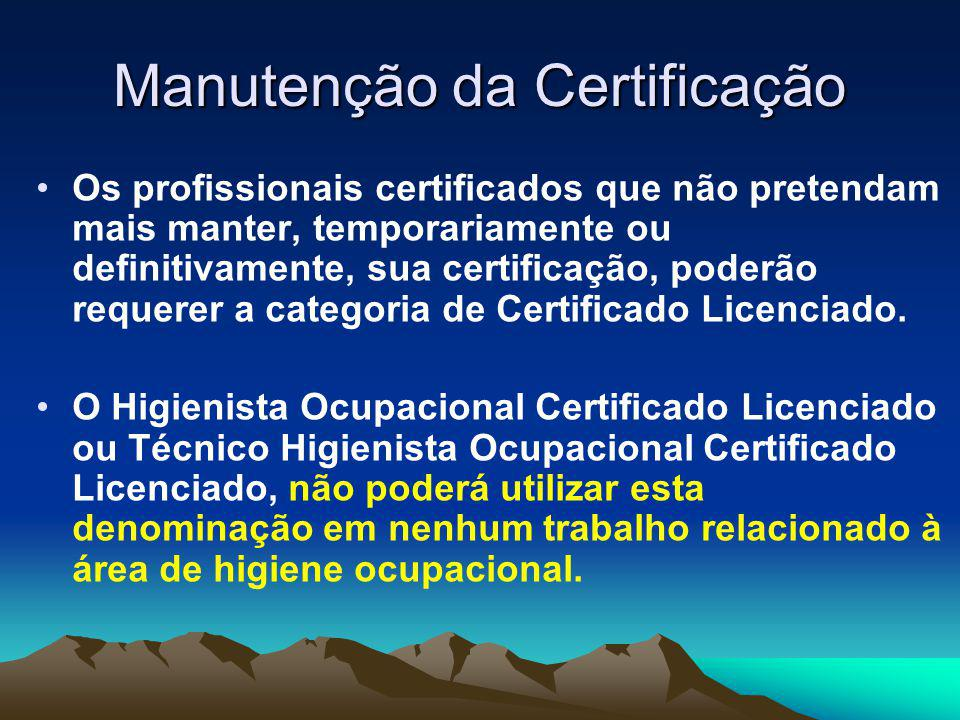 Manutenção da Certificação O Higienista Ocupacional Certificado Licenciado ou Técnico Higienista Ocupacional Certificado Licenciado poderá retornar à categoria ativa submetendo-se à comprovação de atividade, nos mesmos moldes exigido para a manutenção da certificação