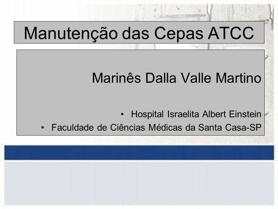 Manutenção das Cepas ATCC Marinês Dalla Valle Martino Hospital Israelita Albert Einstein Faculdade de Ciências Médicas da Santa Casa-SP
