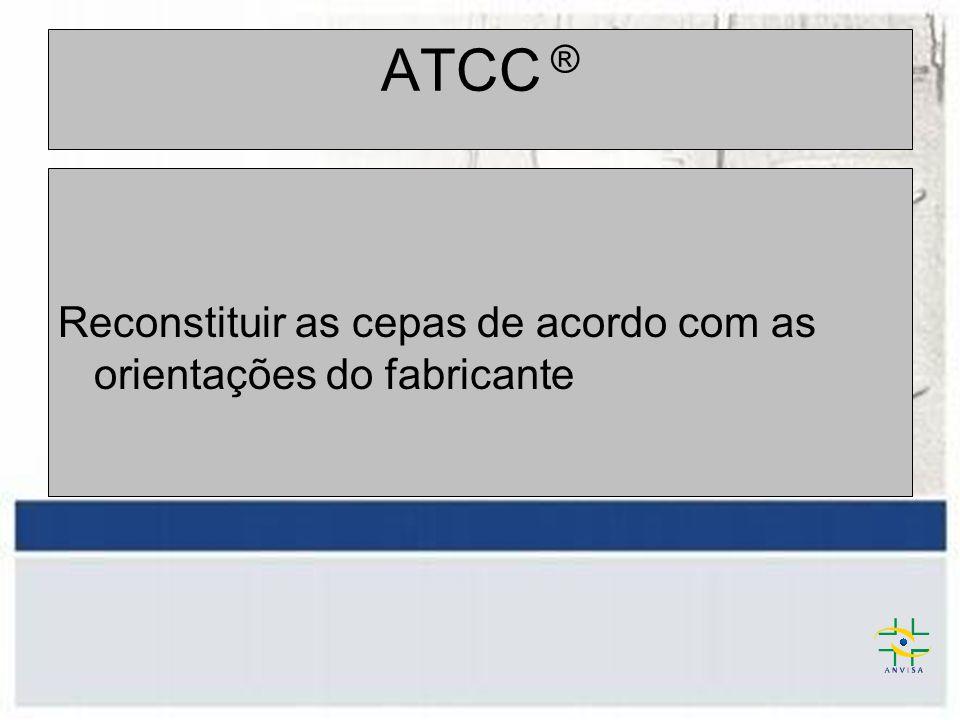 ATCC ® Reconstituir as cepas de acordo com as orientações do fabricante