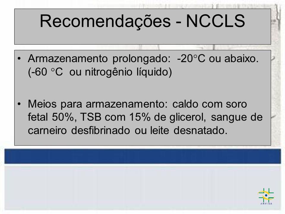 Recomendações - NCCLS Armazenamento prolongado: -20°C ou abaixo. (-60 °C ou nitrogênio líquido) Meios para armazenamento: caldo com soro fetal 50%, TS