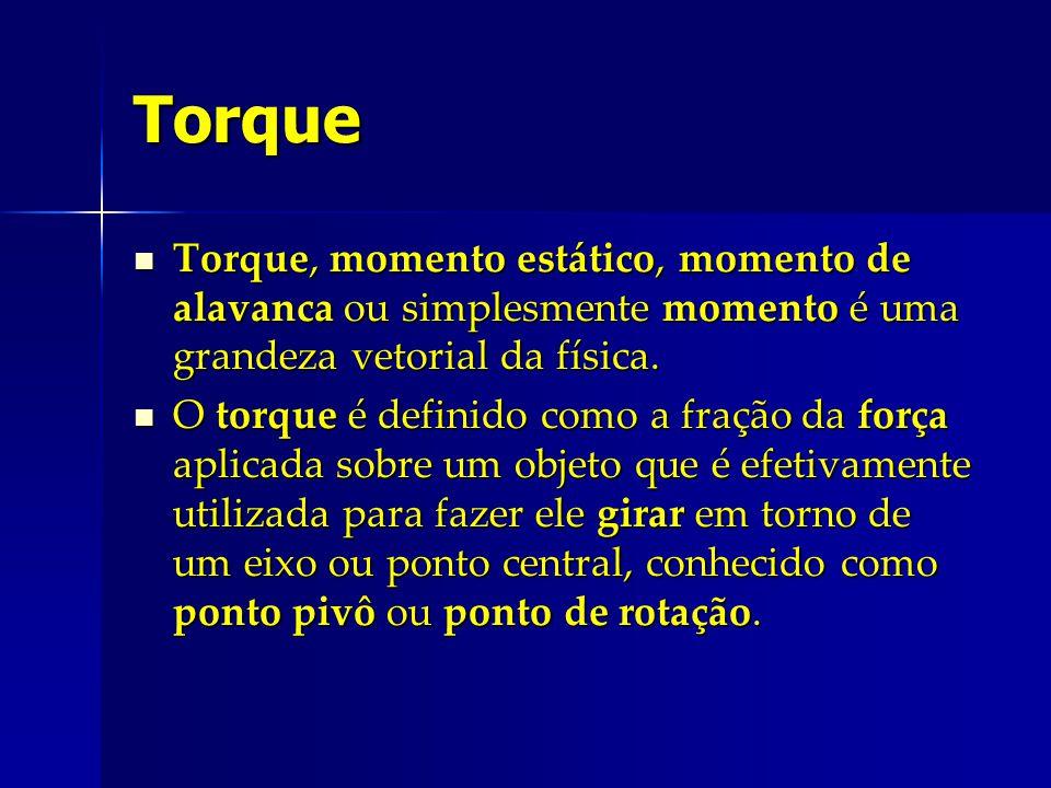 Torque Torque, momento estático, momento de alavanca ou simplesmente momento é uma grandeza vetorial da física. Torque, momento estático, momento de a