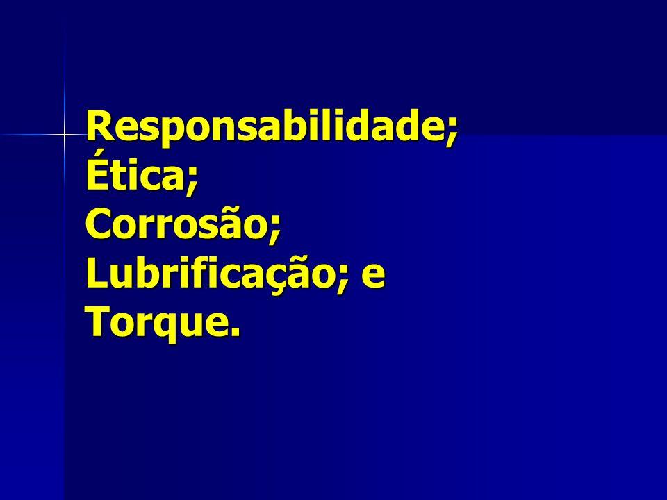 Responsabilidade; Ética; Corrosão; Lubrificação; e Torque.